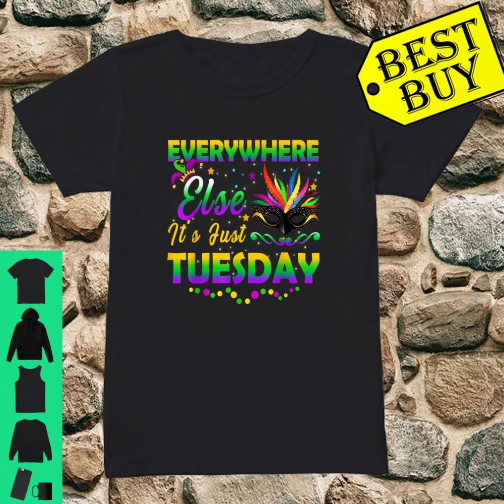 Mardi Gras Everywhere Else It's Just Tuesday Shirt ladies tee