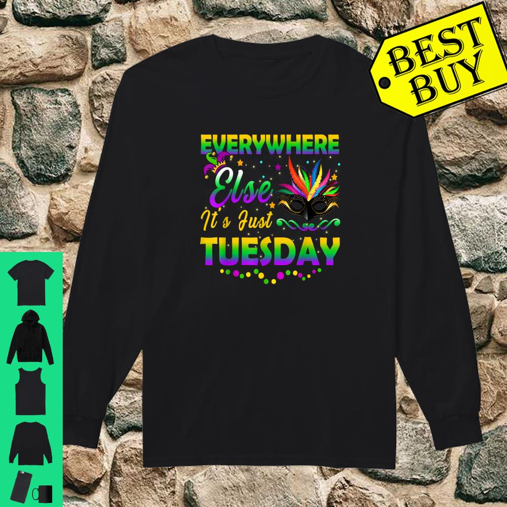 Mardi Gras Everywhere Else It's Just Tuesday Shirt long sleeved