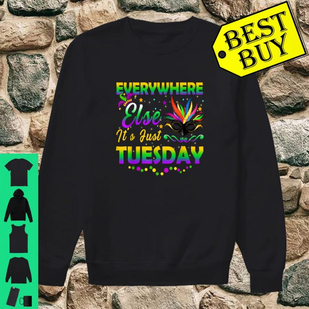 Mardi Gras Everywhere Else It's Just Tuesday Shirt sweater