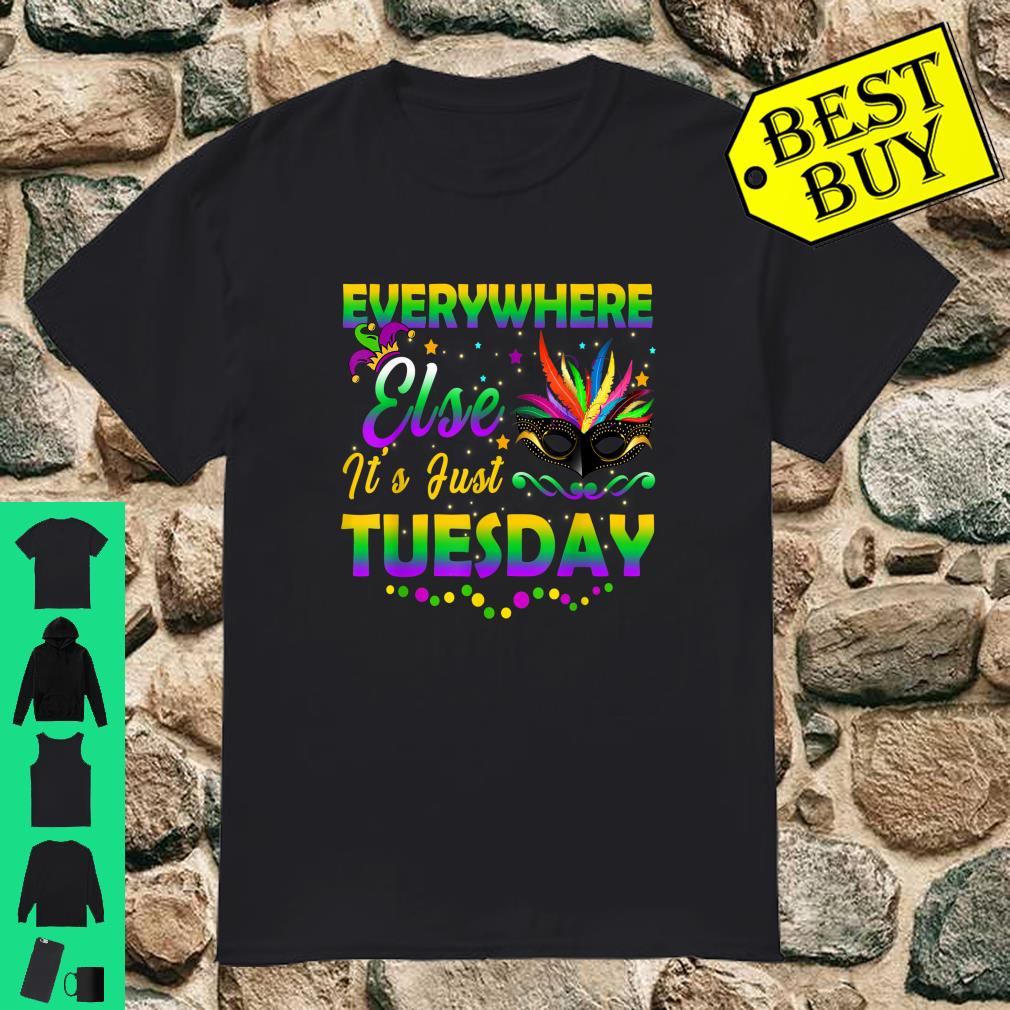 Mardi Gras Everywhere Else It's Just Tuesday Shirt