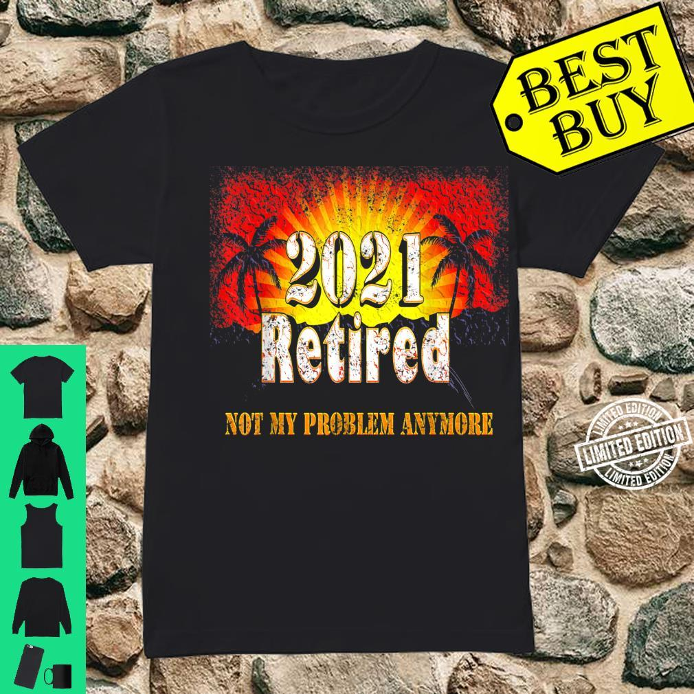 Retired 2021 Not My Problem Anymore Retirement Shirt ladies tee