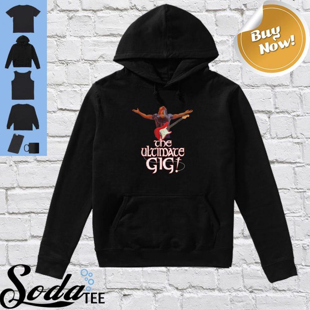 The Ultimate gig shirt hoodie