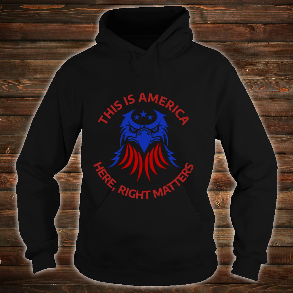 This is America Here Right Matters shirt hoodie