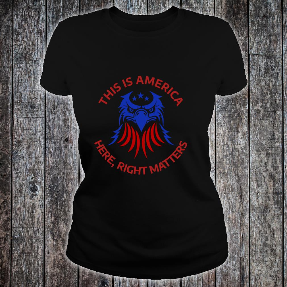 This is America Here Right Matters shirt ladies tee