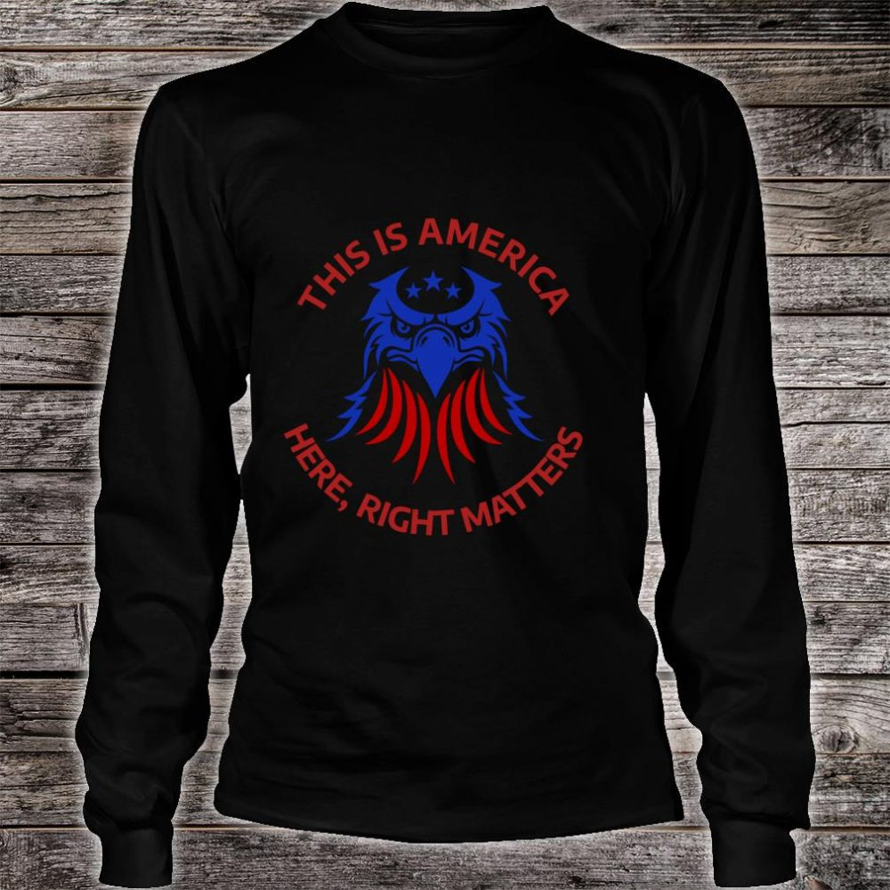 This is America Here Right Matters shirt long sleeved