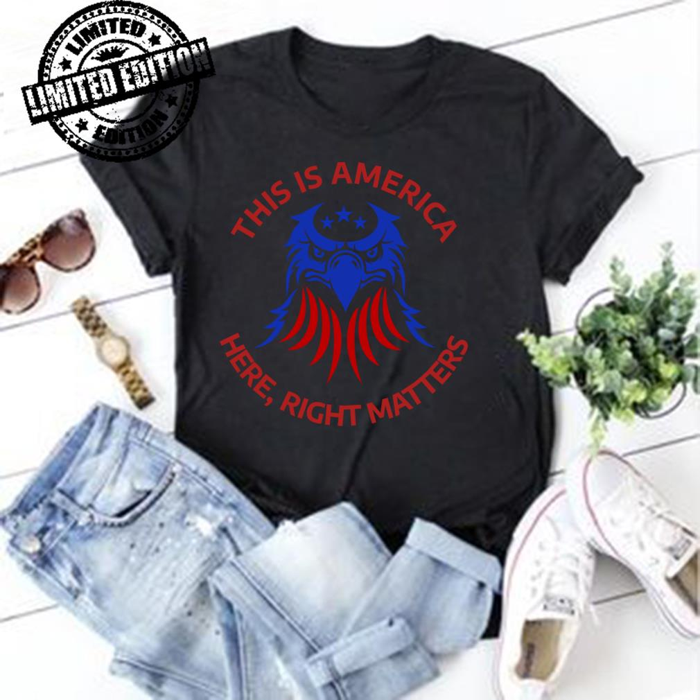 This is America Here Right Matters shirt