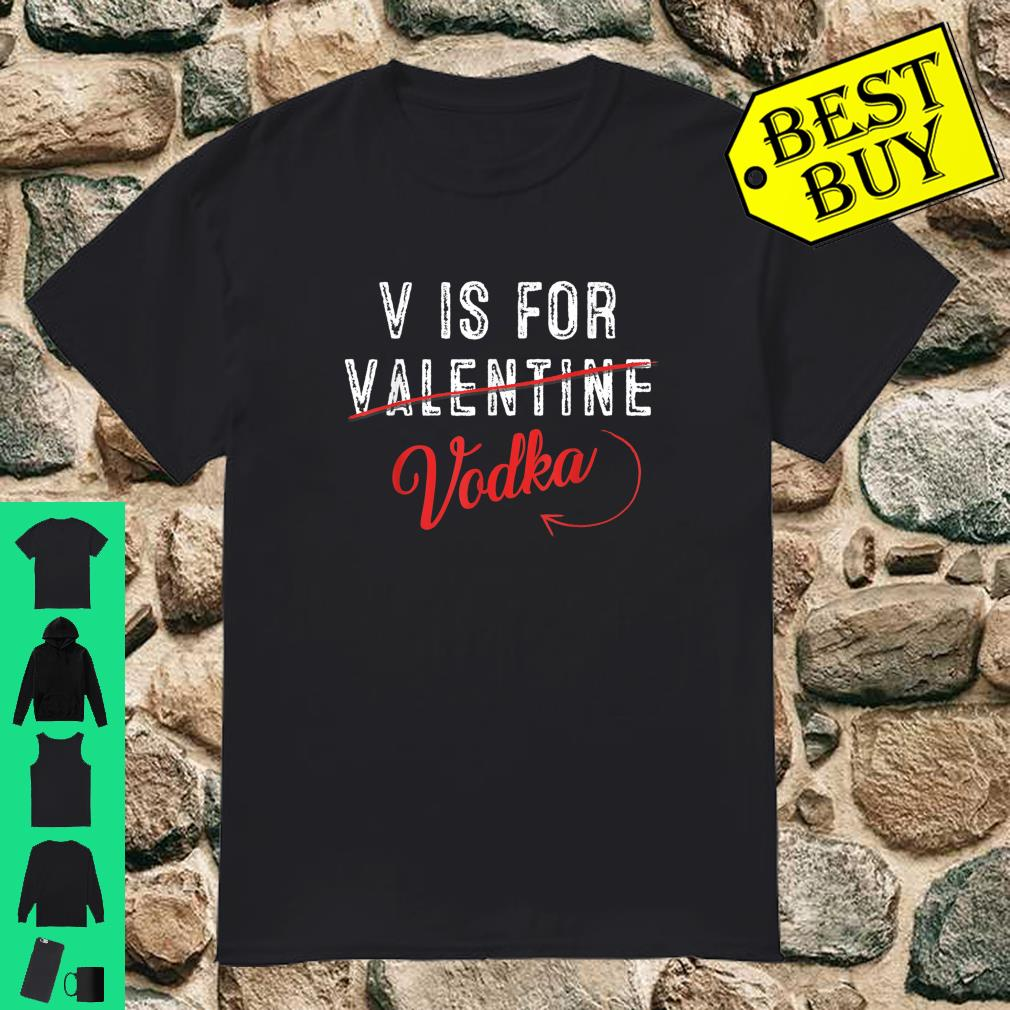 V Is For Vodka Alcohol Drinkings Valentines Day Shirt