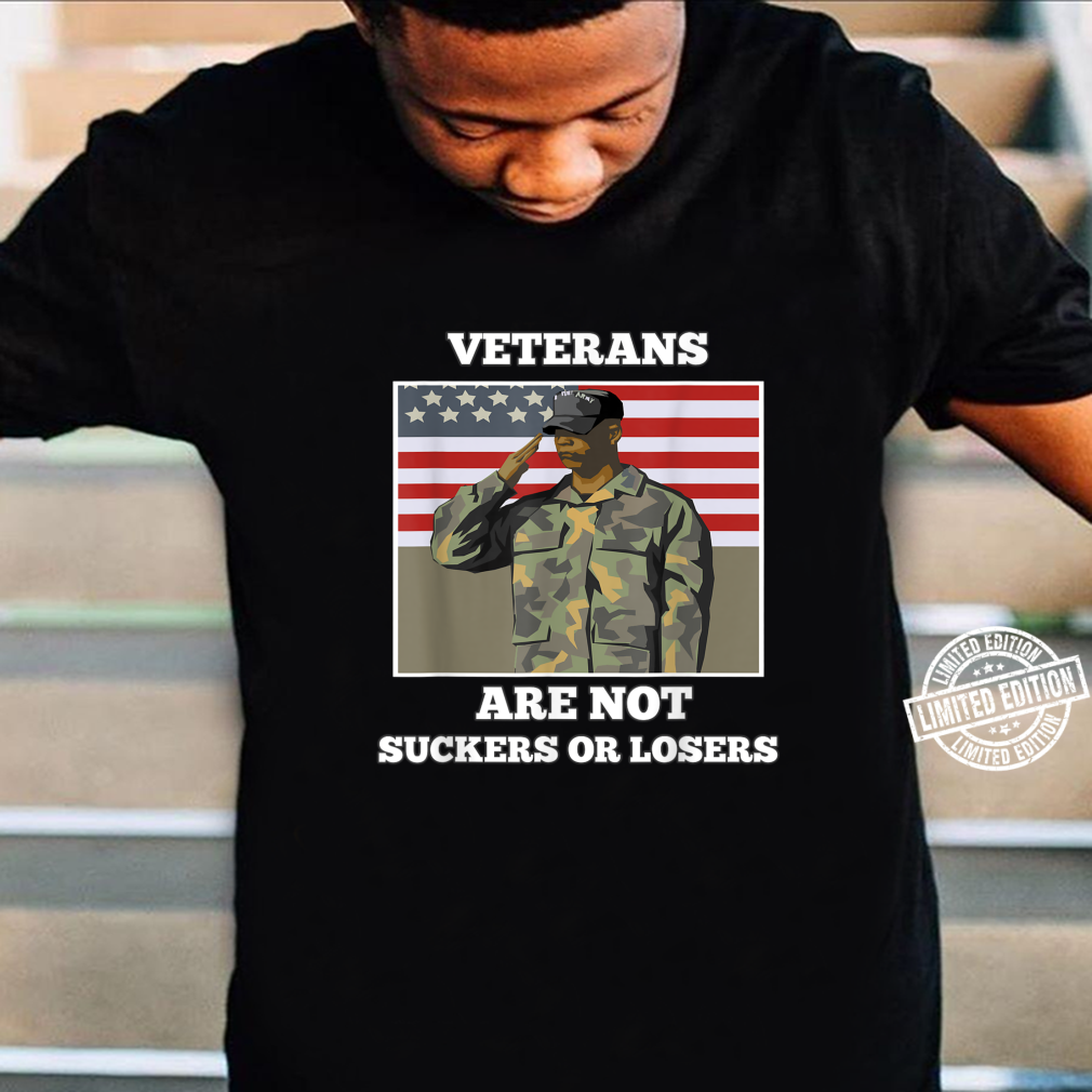 Veterans Are Not Suckers Or Losers support Shirt