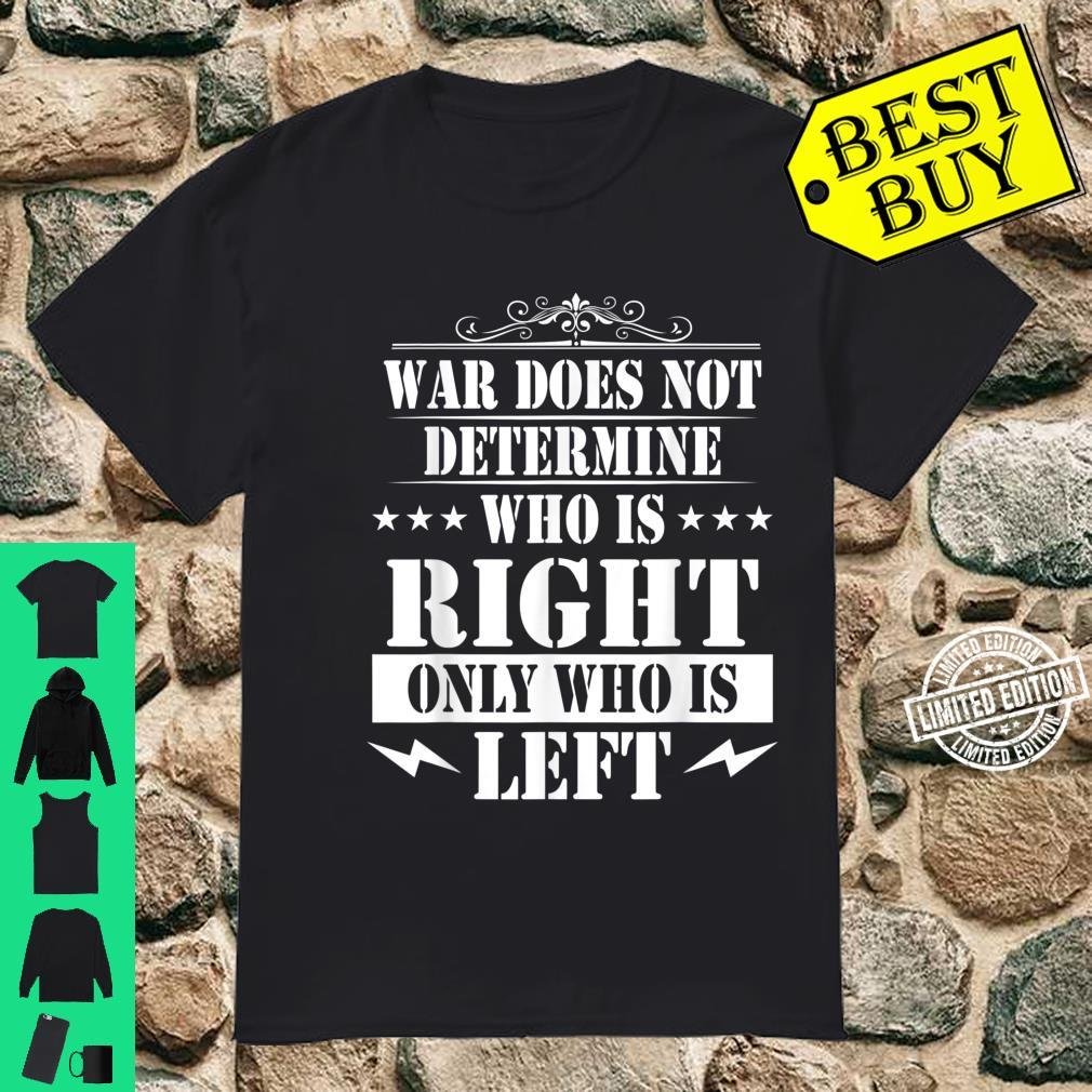 War doesn't determine who's right, only who's left Shirt