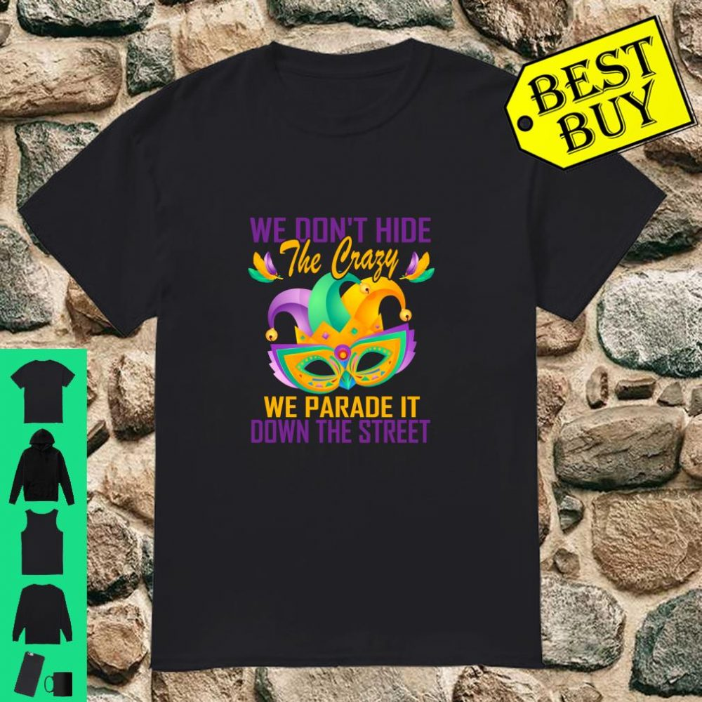 We Don't Hide Crazy Parade street Mardi Gras shirt