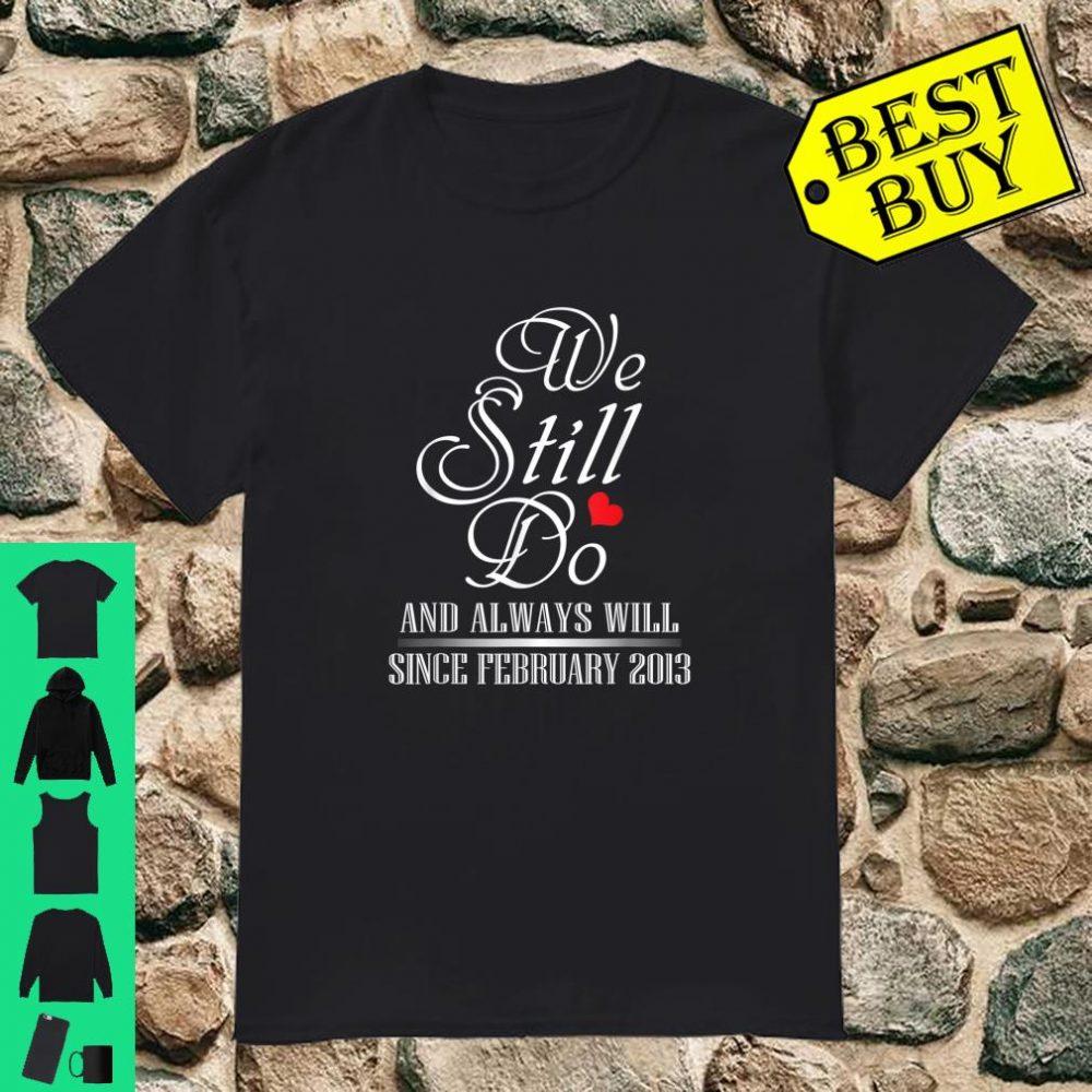 We Still Do Always Still Since February 2013 Couple Shirt