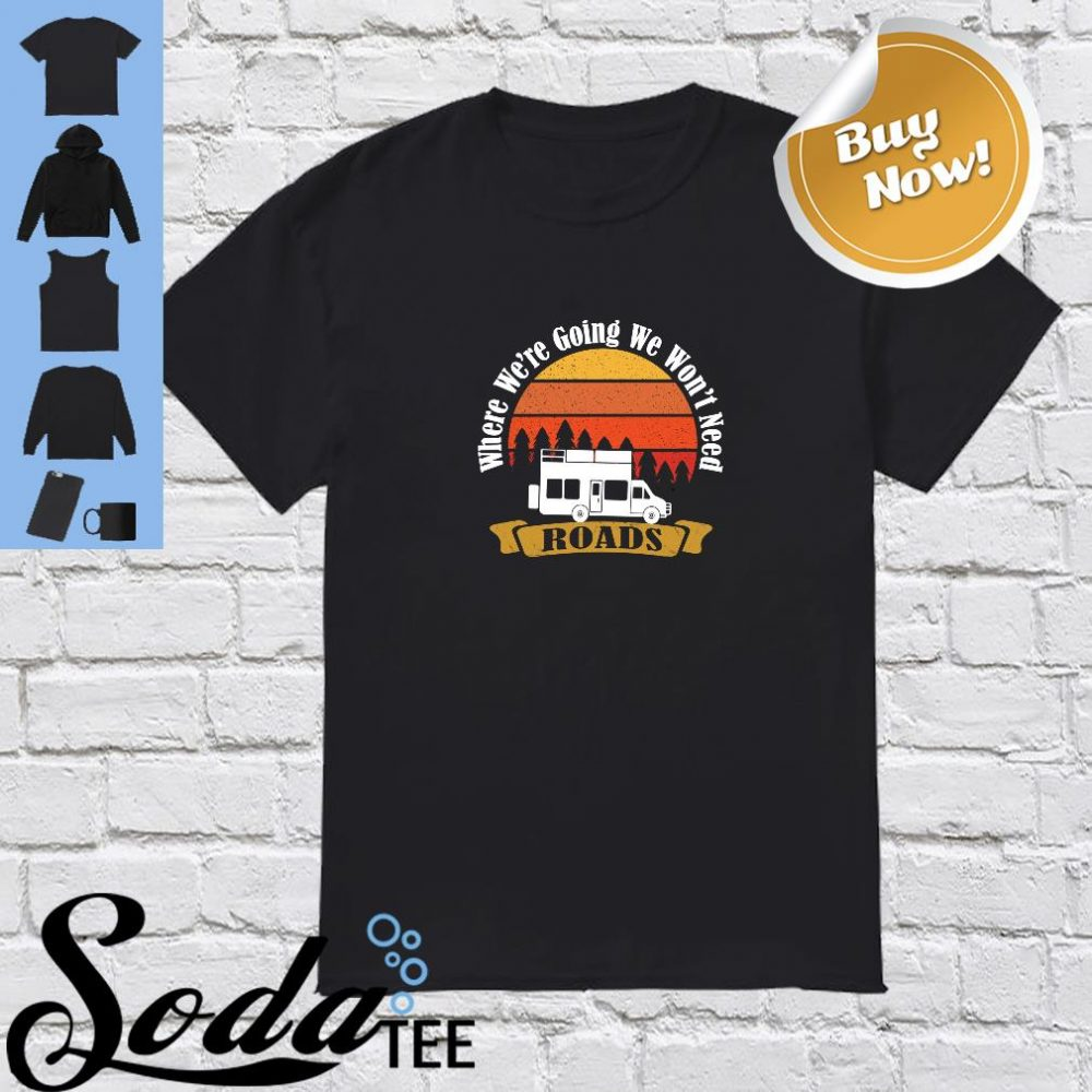 Where we're going we won't need road's shirt