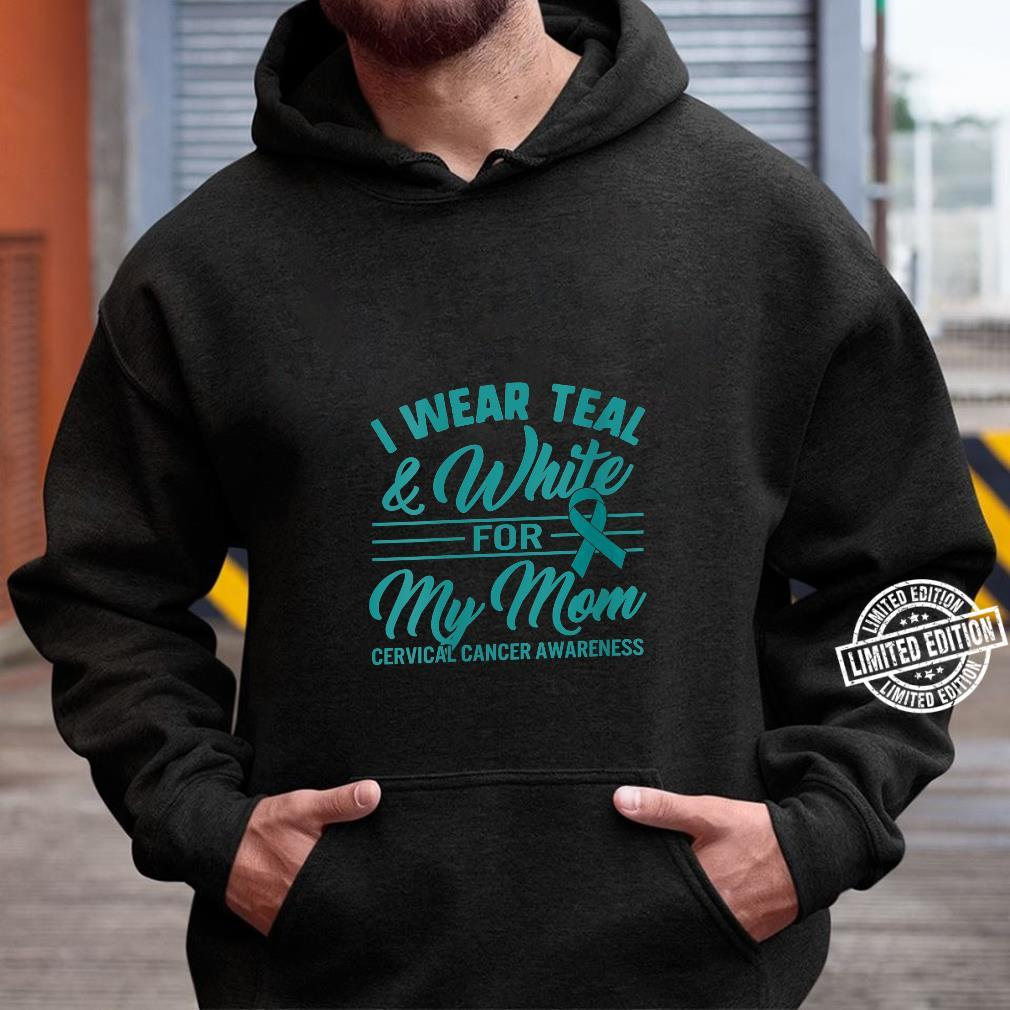 Womens Cervical Cancer Awareness I Wear Teal & White Ribbon For Mom Shirt hoodie