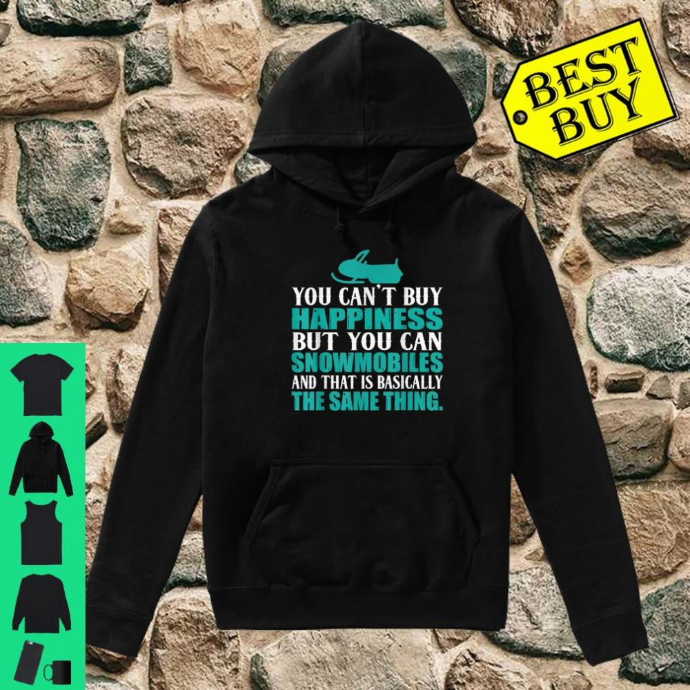You Can't Buy Happiness But You Can Buy Snowmobiles shirt hoodie