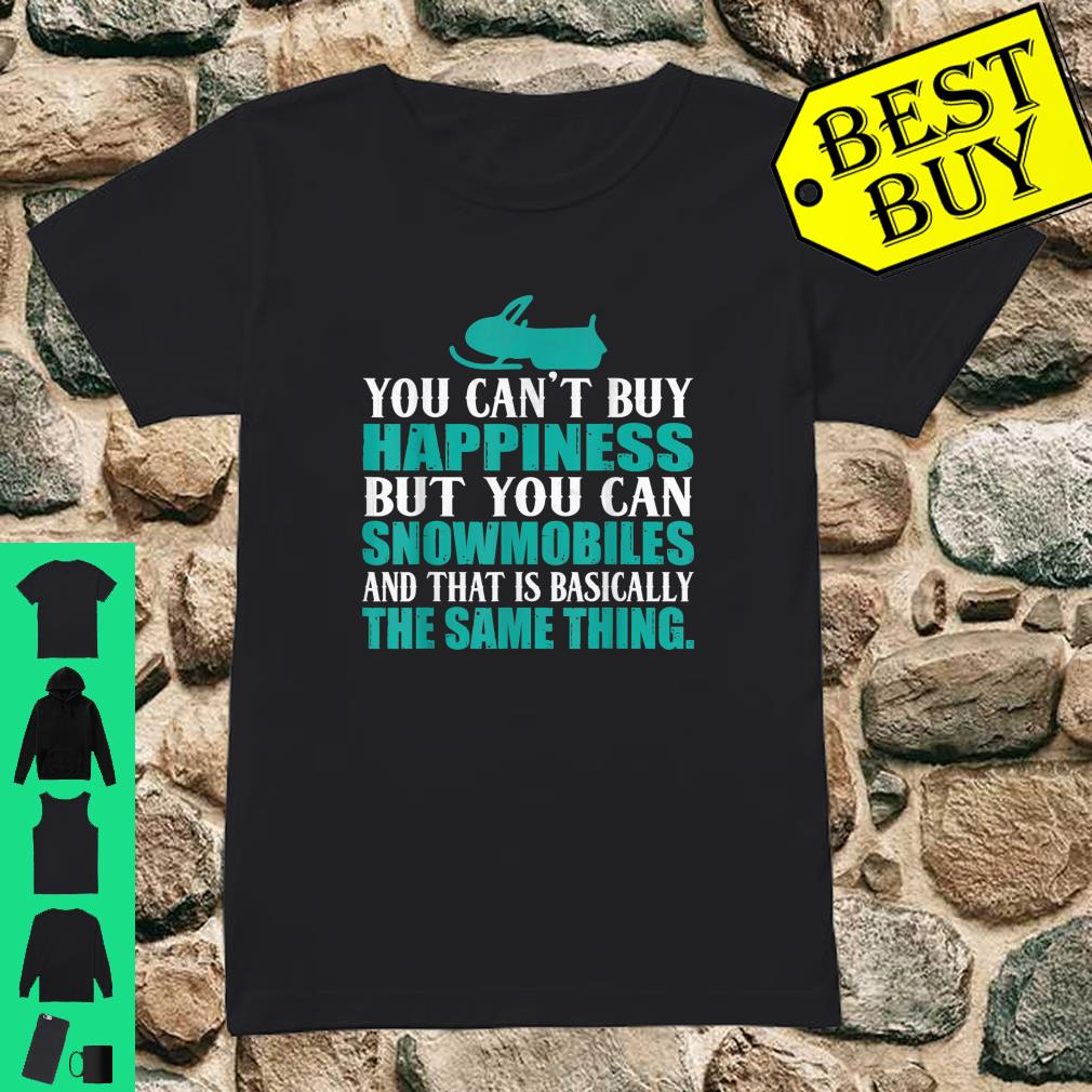 You Can't Buy Happiness But You Can Buy Snowmobiles shirt ladies tee