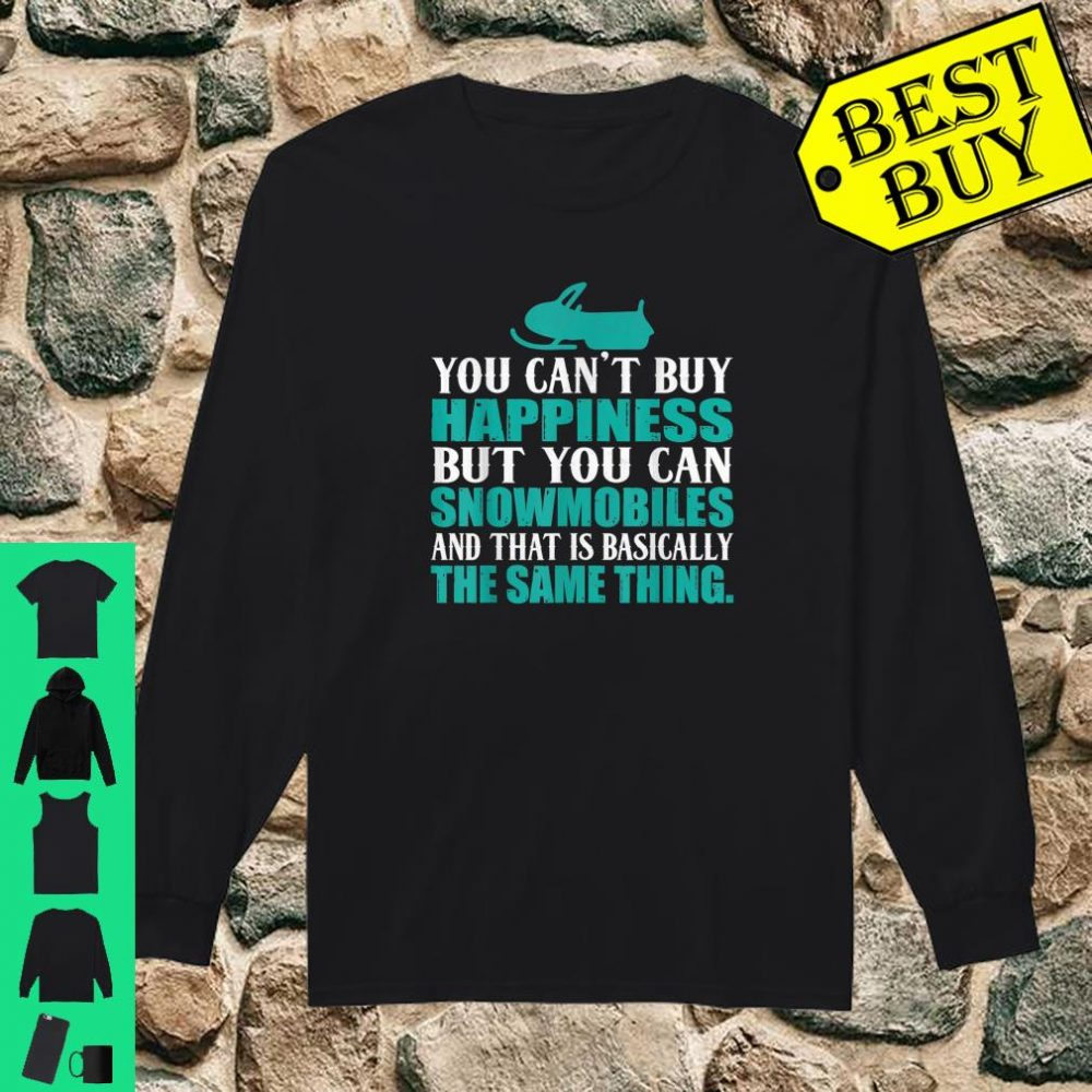 You Can't Buy Happiness But You Can Buy Snowmobiles shirt long sleeved