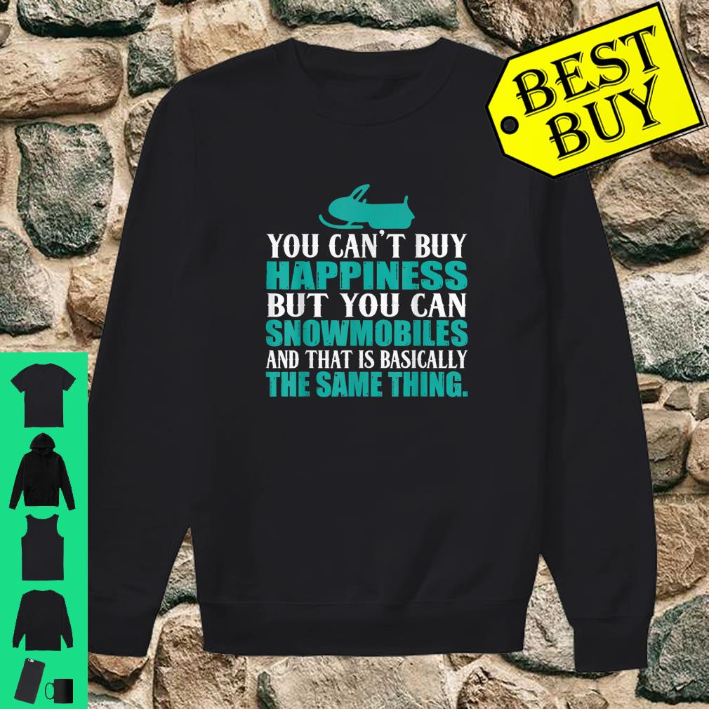You Can't Buy Happiness But You Can Buy Snowmobiles shirt sweater