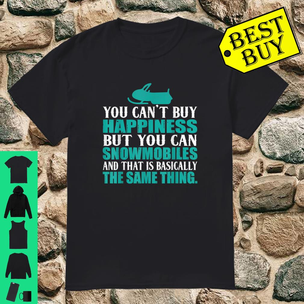 You Can't Buy Happiness But You Can Buy Snowmobiles shirt