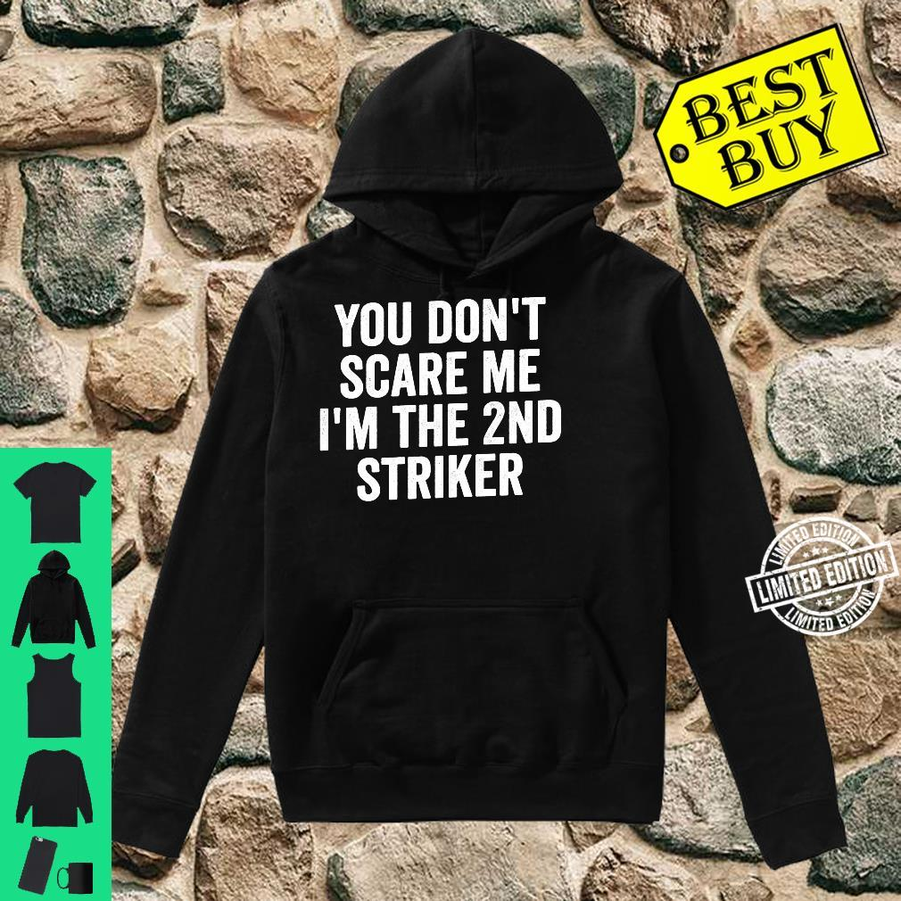 You Don't Scare Me I'm The 2nd Striker Soccer Shirt hoodie