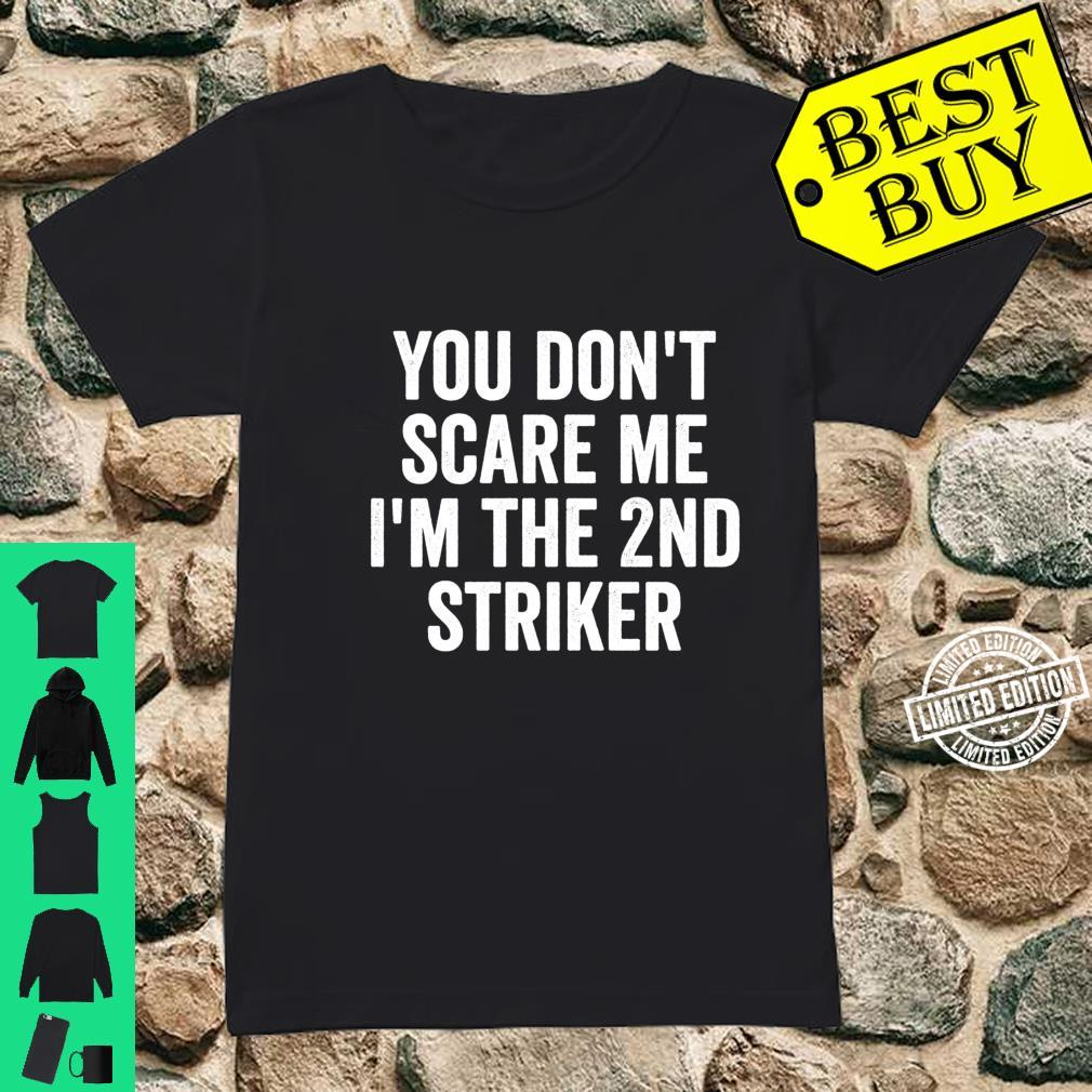 You Don't Scare Me I'm The 2nd Striker Soccer Shirt ladies tee