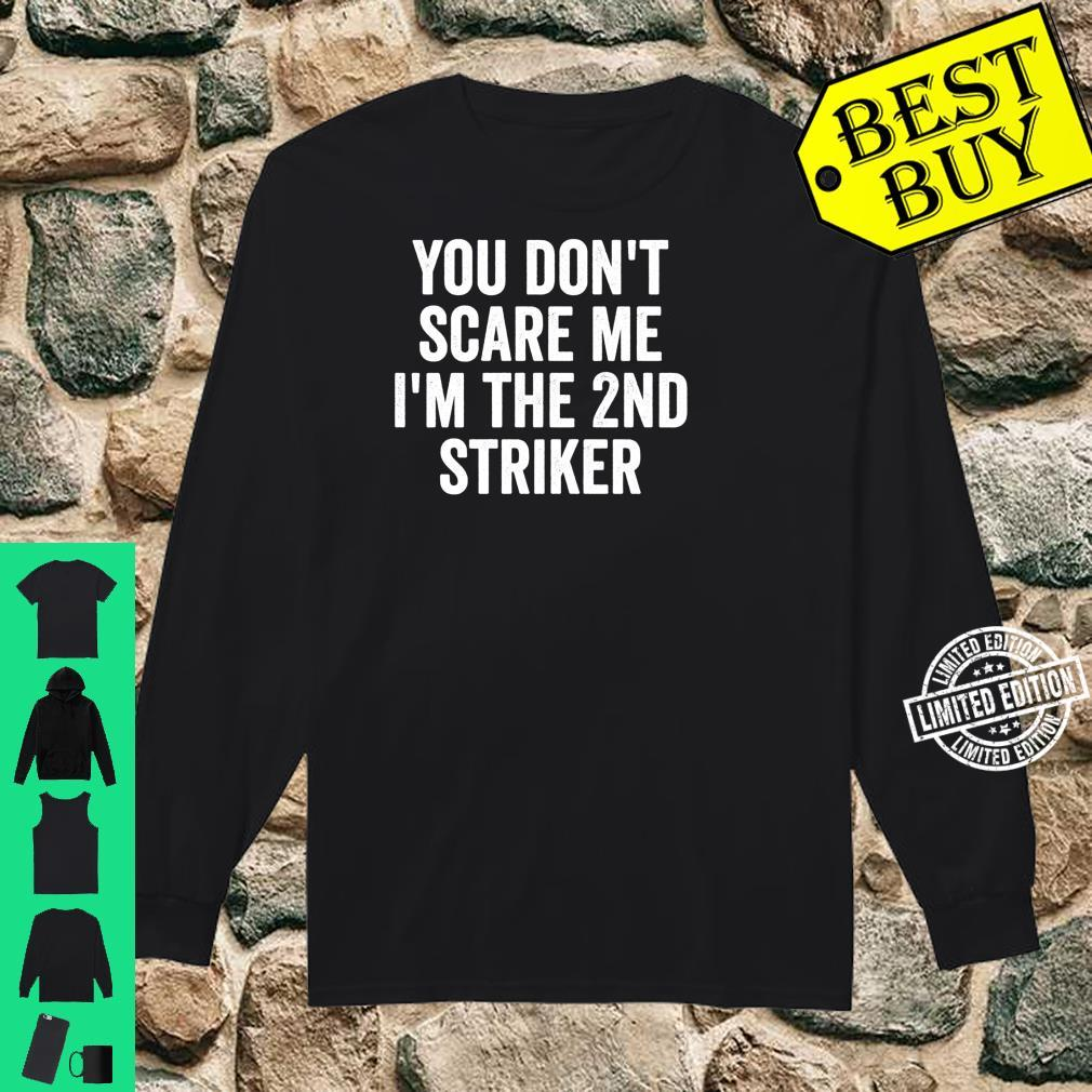 You Don't Scare Me I'm The 2nd Striker Soccer Shirt long sleeved
