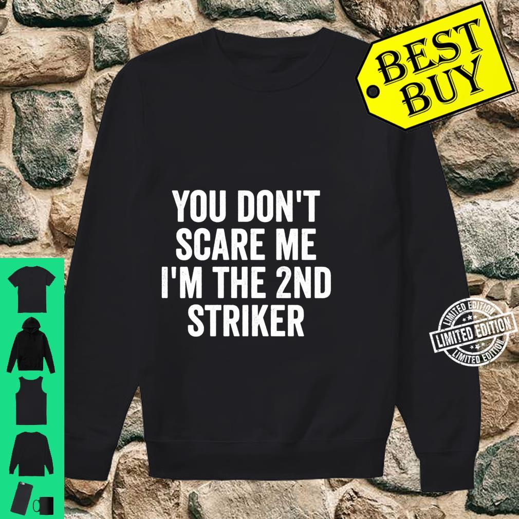 You Don't Scare Me I'm The 2nd Striker Soccer Shirt sweater